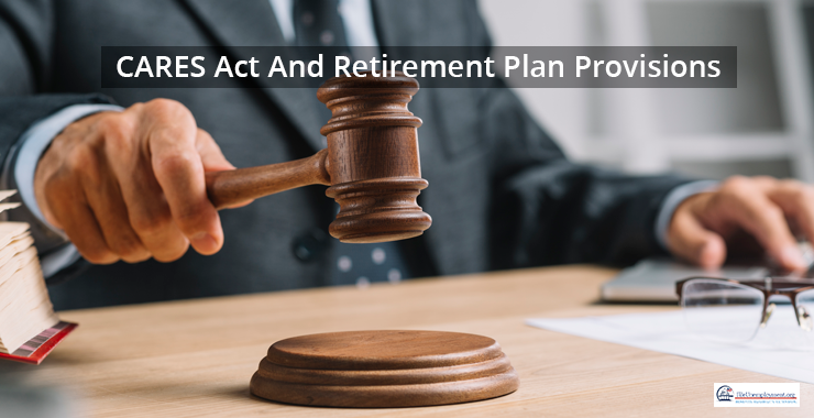 CARES Act And Retirement Plan Provisions