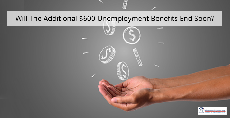 Will The Additional $600 Unemployment Benefits End Soon?