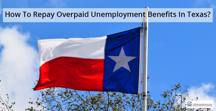 How To Repay Overpaid Unemployment Benefits In Texas?