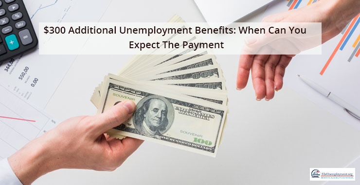 $300 Additional Unemployment Benefits: When Can One Expect The Payment?