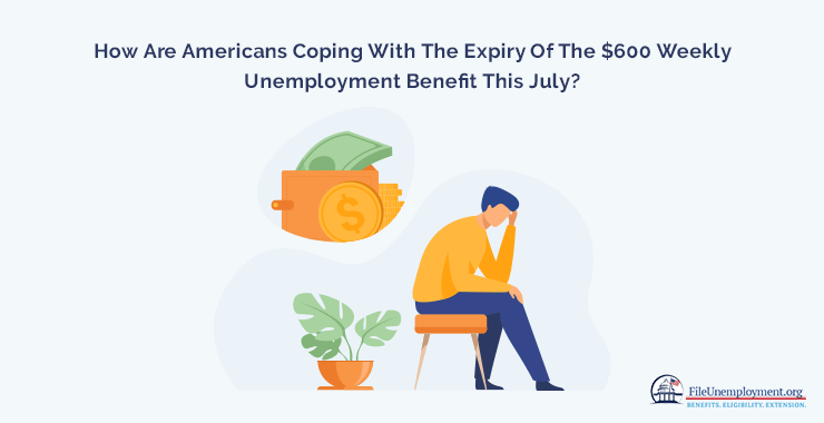 How Are Americans Coping With The Expiry Of The 600 Weekly Unemployment Benefit This July