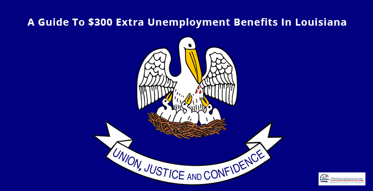 A Guide To $300 Extra Unemployment Benefits In Louisiana