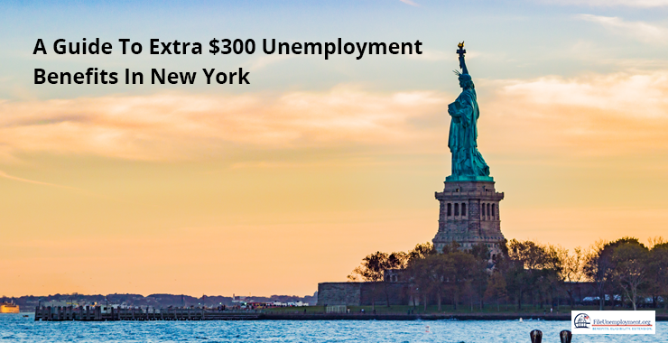 A Guide To Extra $300 Unemployment Benefits In New York