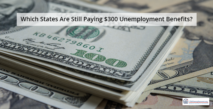 Which States Are Still Paying $300 Unemployment Benefits?
