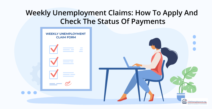 Weekly Unemployment Claims: How To Apply And Check The Status Of Payments