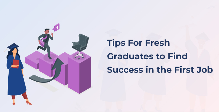 Tips For Fresh Graduates to Find Success in the First Job