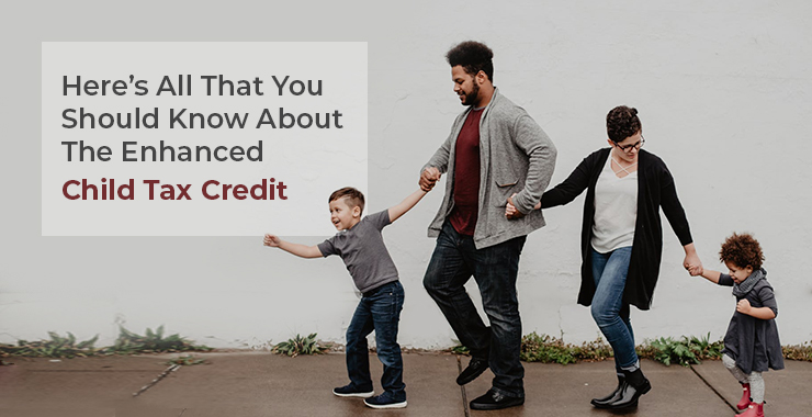 Here's All That You Should Know About The Enhanced Child Tax Credit